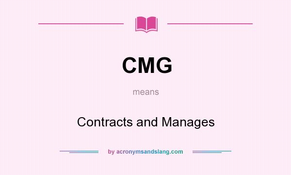 What does CMG mean? It stands for Contracts and Manages