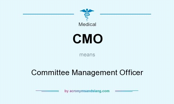 What does CMO mean? It stands for Committee Management Officer