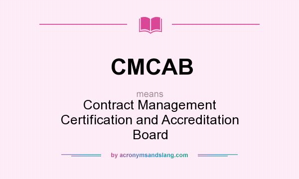 What does CMCAB mean? It stands for Contract Management Certification and Accreditation Board