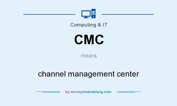 What does CMC mean? It stands for channel management center