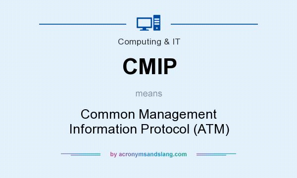 What does CMIP mean? It stands for Common Management Information Protocol (ATM)