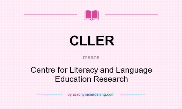 What does CLLER mean? It stands for Centre for Literacy and Language Education Research