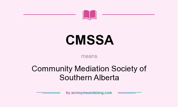 What does CMSSA mean? It stands for Community Mediation Society of Southern Alberta