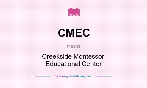 What does CMEC mean? It stands for Creekside Montessori Educational Center