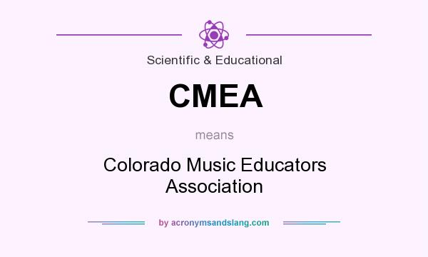 What does CMEA mean? It stands for Colorado Music Educators Association