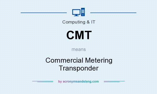 What does CMT mean? It stands for Commercial Metering Transponder