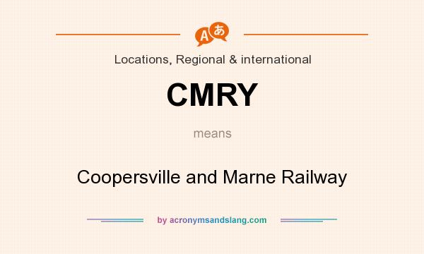 What does CMRY mean? It stands for Coopersville and Marne Railway
