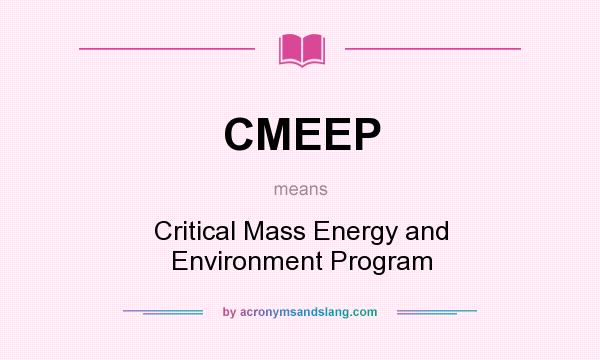 What does CMEEP mean? It stands for Critical Mass Energy and Environment Program