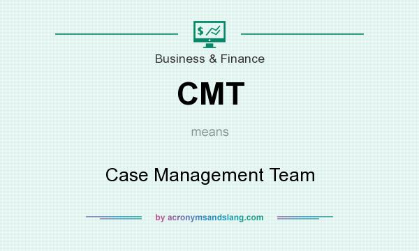 What does CMT mean? It stands for Case Management Team