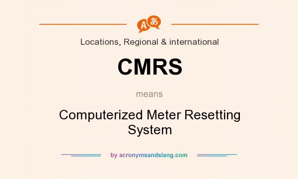 What does CMRS mean? It stands for Computerized Meter Resetting System