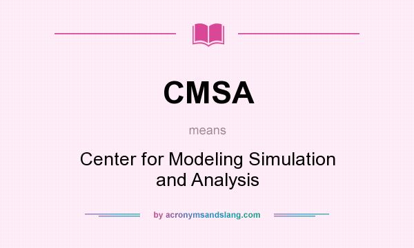 What does CMSA mean? It stands for Center for Modeling Simulation and Analysis