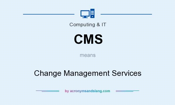 What does CMS mean? It stands for Change Management Services