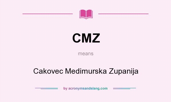 What does CMZ mean? It stands for Cakovec Medimurska Zupanija