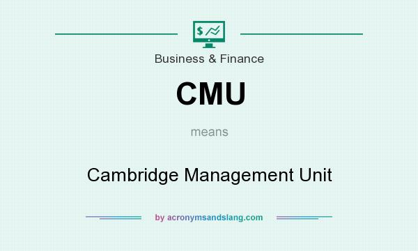 What does CMU mean? It stands for Cambridge Management Unit