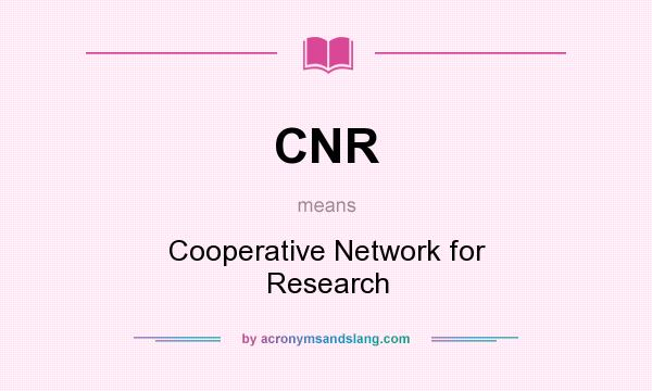 What does CNR mean? It stands for Cooperative Network for Research