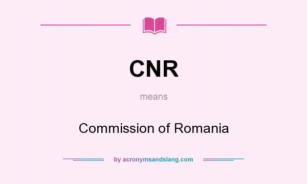 What does CNR mean? It stands for Commission of Romania