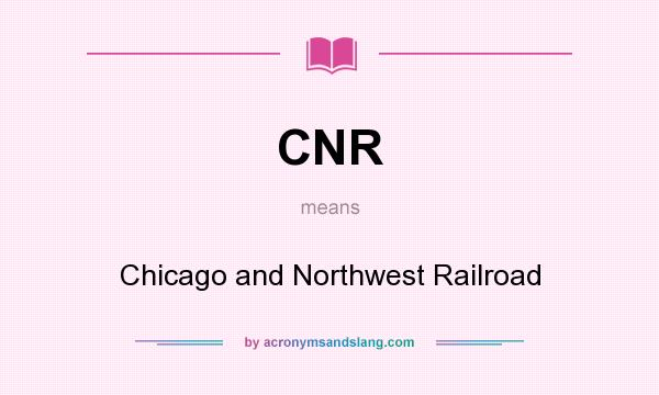 What does CNR mean? It stands for Chicago and Northwest Railroad