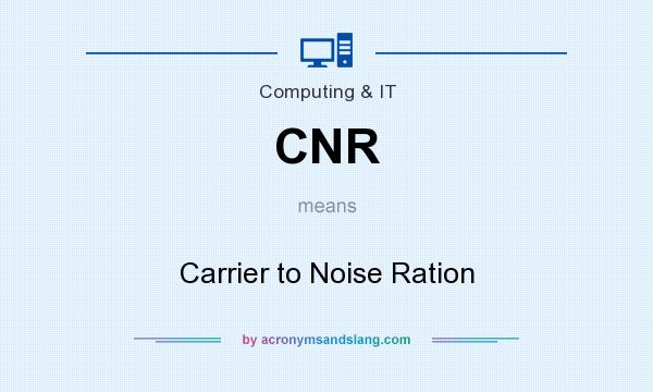 What does CNR mean? It stands for Carrier to Noise Ration