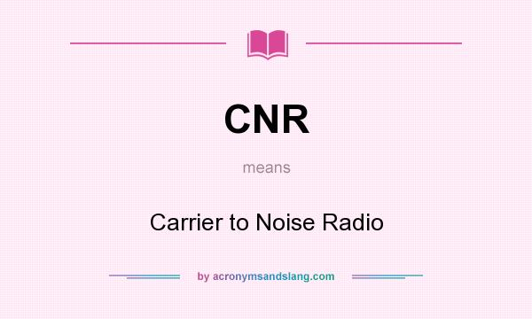 What does CNR mean? It stands for Carrier to Noise Radio
