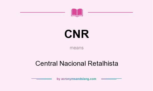 What does CNR mean? It stands for Central Nacional Retalhista