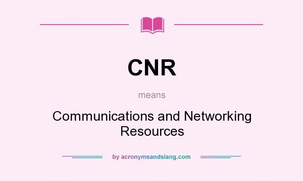 What does CNR mean? It stands for Communications and Networking Resources