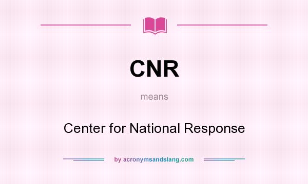 What does CNR mean? It stands for Center for National Response