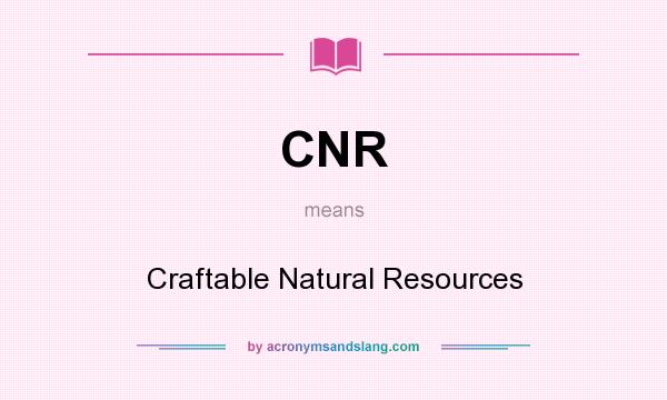 What does CNR mean? It stands for Craftable Natural Resources