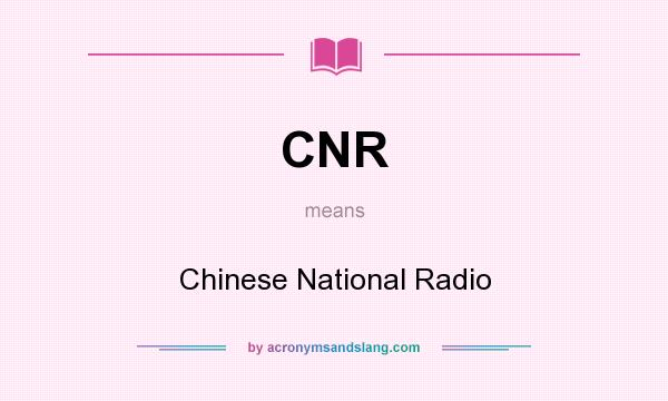 What does CNR mean? It stands for Chinese National Radio