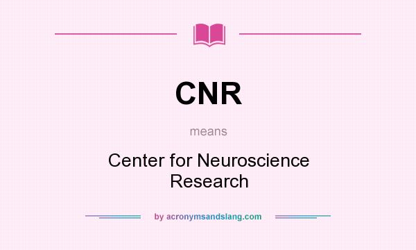 What does CNR mean? It stands for Center for Neuroscience Research