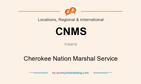 What does CNMS mean? It stands for Cherokee Nation Marshal Service