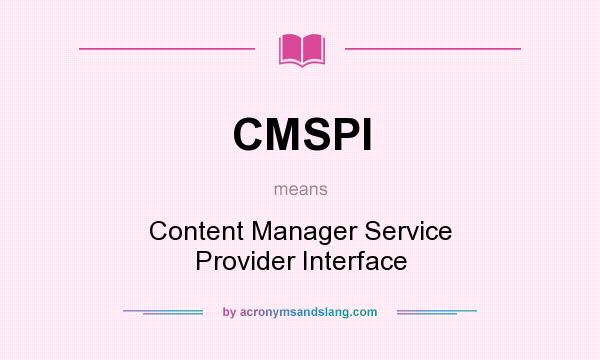 What does CMSPI mean? It stands for Content Manager Service Provider Interface