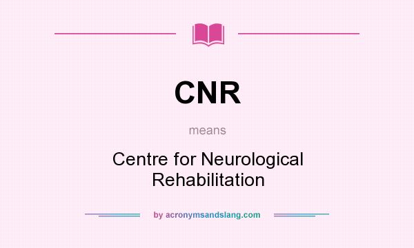 What does CNR mean? It stands for Centre for Neurological Rehabilitation
