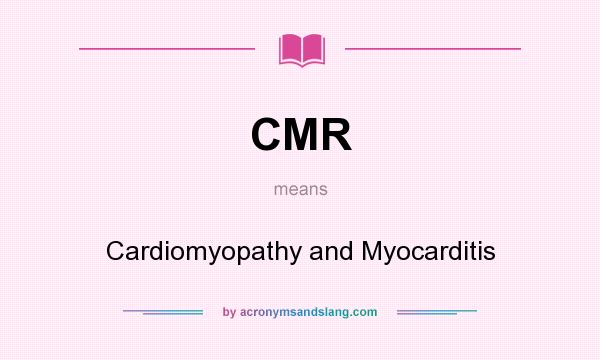 What does CMR mean? It stands for Cardiomyopathy and Myocarditis