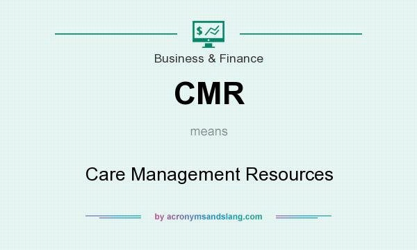 What does CMR mean? It stands for Care Management Resources