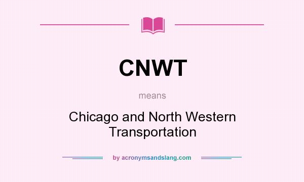 What does CNWT mean? It stands for Chicago and North Western Transportation