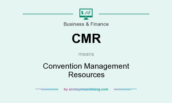 What does CMR mean? It stands for Convention Management Resources