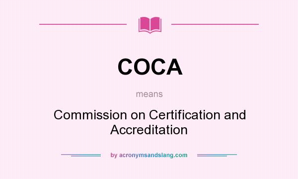 What does COCA mean? It stands for Commission on Certification and Accreditation