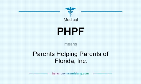 What does PHPF mean? It stands for Parents Helping Parents of Florida, Inc.