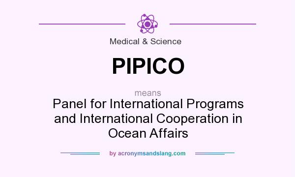 What does PIPICO mean? It stands for Panel for International Programs and International Cooperation in Ocean Affairs