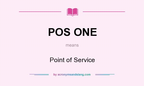 What does POS ONE mean? It stands for Point of Service