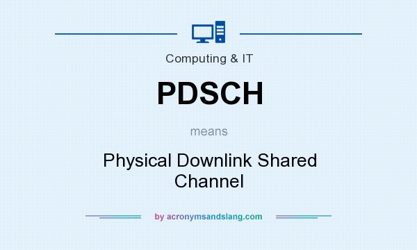 What does PDSCH mean? It stands for Physical Downlink Shared Channel