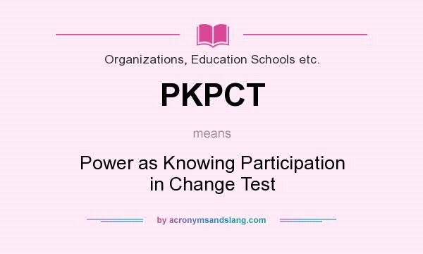 What does PKPCT mean? It stands for Power as Knowing Participation in Change Test