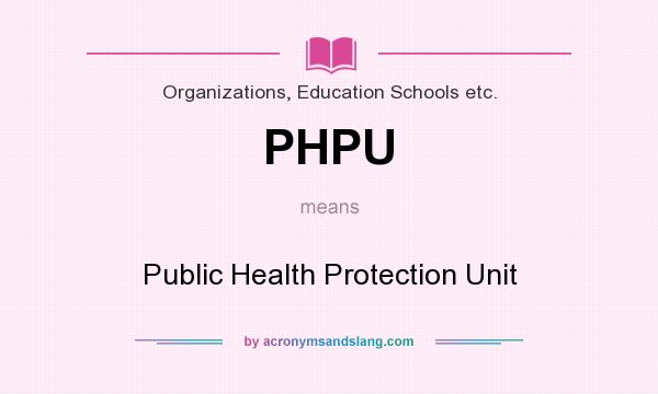 What does PHPU mean? It stands for Public Health Protection Unit
