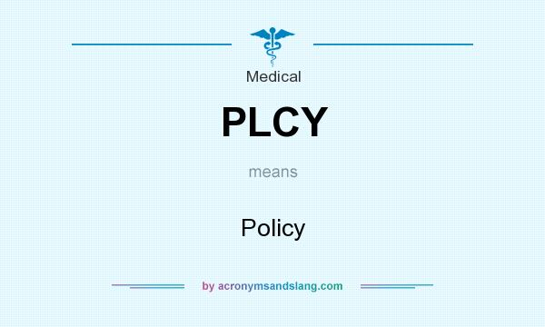 What does PLCY mean? It stands for Policy