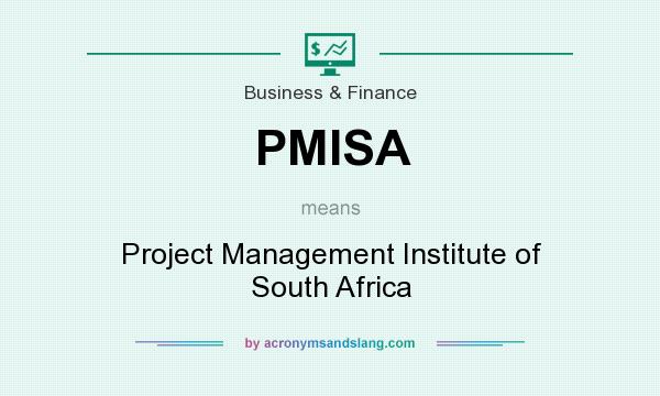 What does PMISA mean? It stands for Project Management Institute of South Africa