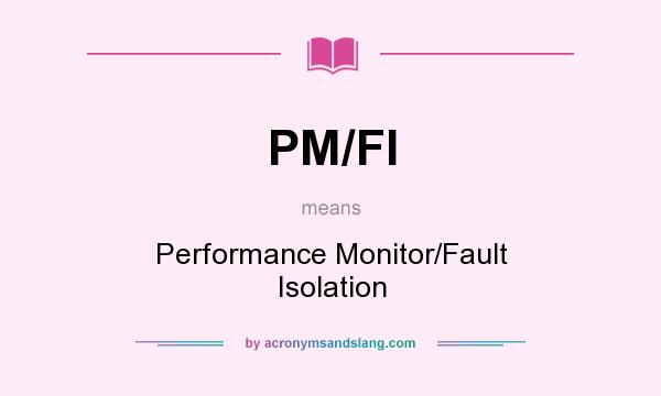 What does PM/FI mean? It stands for Performance Monitor/Fault Isolation