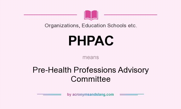 What does PHPAC mean? It stands for Pre-Health Professions Advisory Committee
