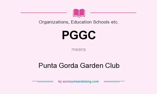 What does PGGC mean? It stands for Punta Gorda Garden Club