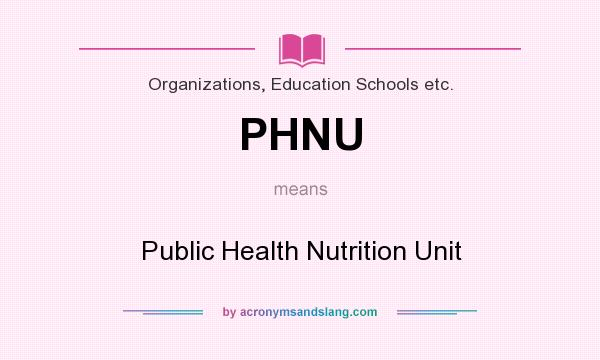 What does PHNU mean? It stands for Public Health Nutrition Unit