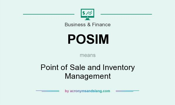 What does POSIM mean? It stands for Point of Sale and Inventory Management